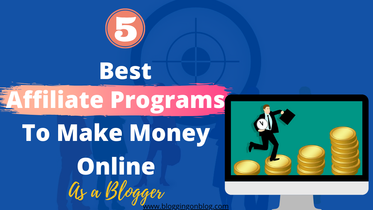 The Best 5 Affiliate Marketing Programs That Will Make You Money As A Blogger - Blogging On Blog